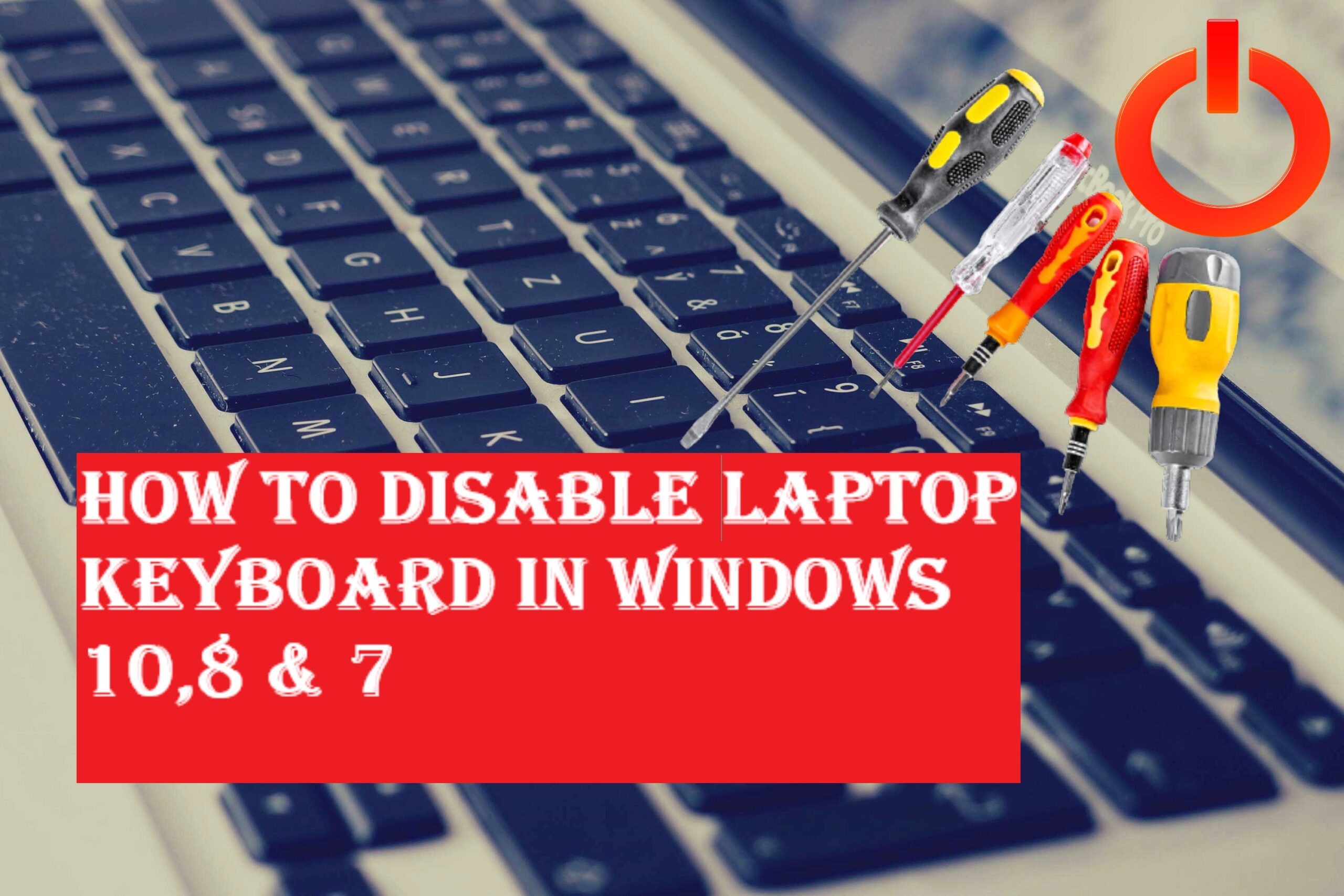 How to Disable Laptop Keyboard In Windows 10,8 & 7