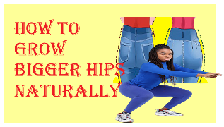 How to Grow Bigger Hips Naturally